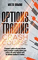 Options Trading Crash Course: A Beginner's Guide On Effective Trading Strategies To Quickly Achieve Great Results In The Online Financial World The Definitive Handbook For Newbies.