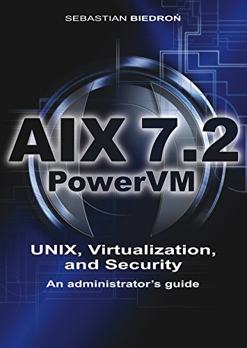 AIX 7.2, PowerVM - UNIX, Virtualization, and Security.  An administrator's guide. (English Edition)