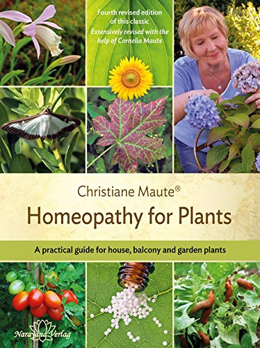 Homeopathy for Plants - Fourth revised edition of this classic. 4th edition: A practical guide for house, balcony and garden plants. Extensively revised ... help of Cornelia Maute. (English Edition)