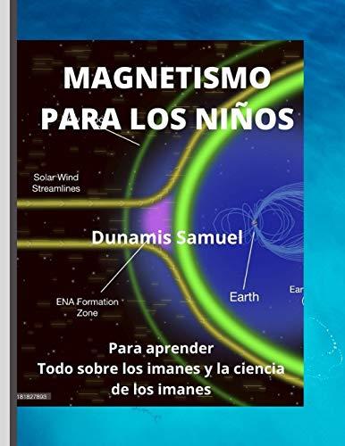 MAGNETISMO PARA LOS NIÑOS: Para aprender Todo sobre los imanes y la ciencia de los imanes