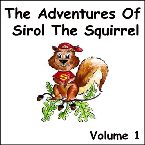 The Adventures of Sirol The Squirrel, Volume 1 cover art