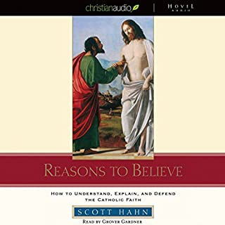 Reasons to Believe     How to Understand, Defend, and Explain the Catholic Faith              By:                                                                                                                                 Scott Hahn                               Narrated by:                                                                                                                                 Grover Gardner                      Length: 6 hrs and 9 mins     28 ratings     Overall 4.7