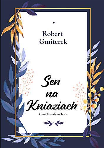Sen na Kniaziach i inne historie osobiste (Polish Edition) (English Edition)