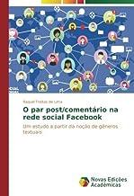 O par post/coment????rio na rede social Facebook: Um estudo a partir da no????????o de g????neros textuais (Portuguese Edition) by Raquel Freitas de Lima (2015-09-01)