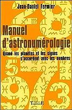 Manuel d'astronumérologie - Quand les planètes et les signes s'accordent avec les nombres de Jean-Daniel Fermier