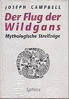 Der Flug der Wildgans. Mythologische Streifzüge