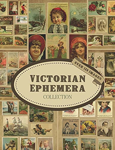 Victorian Ephemera Collection: Over 150 Vintage Copyright-Free Images To Cut Out : Ephemera For Junk Journals, Cards, Decoupage, Collages, Scrapbooking, & Mixed Media Projects (Cut Out Collage Books)