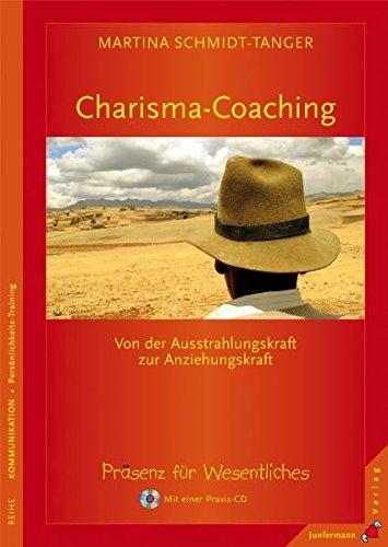 Charisma-Coaching: Von der Ausstrahlungs- zur Anziehungskraft. Präsenz für Wesentliches. Mit einer Praxis-CD