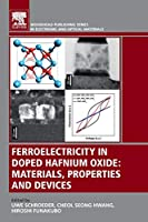 Ferroelectricity in Doped Hafnium Oxide: Materials, Properties and Devices (Woodhead Publishing Series in Electronic and Optical Materials)