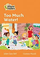 Level 4 - Too Much Water! (Collins Peapod Readers)