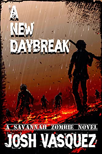 A New Daybreak: A Savannah Zombie Novel (Savannah Zombie Novel series Book 3) by [Josh Vasquez, Valhalla Books Publisher]