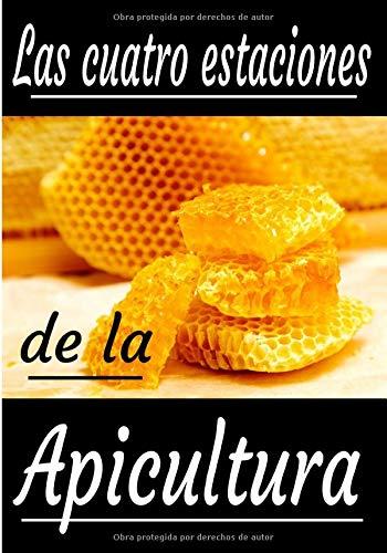 Las cuatro estaciones de la apicultura: Tus abejas sanas. Diario para principiantes o apicultores experimentados. Un pequeño y útil reg
