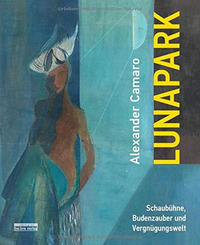 Bebra Verlag Alexander Camaro - Lunapark: Schaubühne, Budenzauber und Vergnügungswelt
