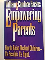 Empowering Parents: How to Raise Obedient Children-It's Possible, It's Right 1556612567 Book Cover