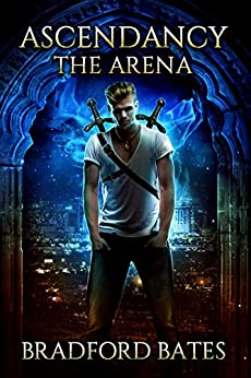 Ascendancy The Arena (Ascendancy Legacy Book 1) by [Bradford Bates]