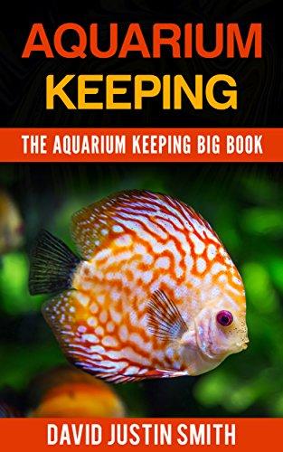 Aquarium Keeping:The Aquarium Keeping Big Book(Complete guide to aquarium keeping, advanced aquarium keeping, aquarium fish keeping, aquarium fish keeping ... keeping for beginners) (English Edition) PDF Books
