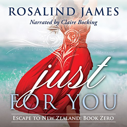 Just for You (Escape to New Zealand)                   Written by:                                                                                                                                 Rosalind James                               Narrated by:                                                                                                                                 Claire Bocking                      Length: 4 hrs and 7 mins     Not rated yet     Overall 0.0