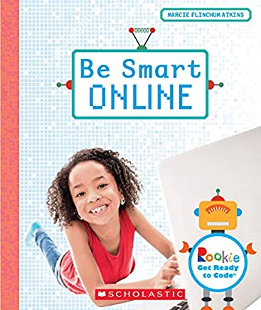 Be Smart Online (Rookie Get Ready to Code)