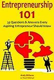 Entrepreneurship 101: 33 Questions & Answers Every Aspiring Entrepreneur Should Know