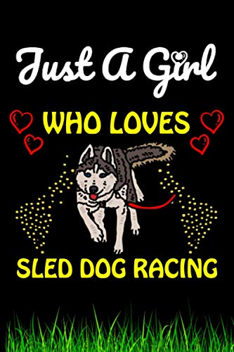 Compare Textbook Prices for Just a Girl Who loves Sled Dog Racing: Sled Dog Racing Sports Lover Notebook/Journal For Cute Girls/Birthday Gift For Notebook For Christmas, Halloween And Thanksgiving Gift  ISBN 9798565603538 by Sports House