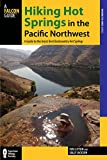 Hiking Hot Springs in the Pacific Northwest: A Guide to the Area's Best Backcountry Hot Springs (Regional Hiking Series)