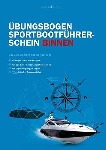 Sportbootführerschein SBF Binnen Fragebogen: Die amtlichen Prüfungsfragen und Antworten zum Üben (Stand 01.06.2017)
