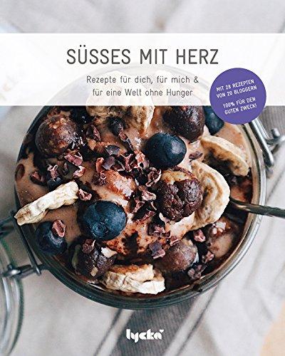 Süsses mit Herz-Rezeptbuch: Für dich, für mich & für eine Welt ohne Hunger.
