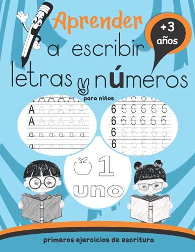 Aprender a escribir letras y números para niños: primeros ejercicios de escritura: cuaderno de actividades preescolar: +3 años: libro caligrafia niños infantil: aprendo en casa las letras y números