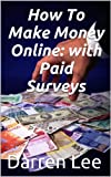 PAID SURVEYS ONLINE: Get Paid For Your Opinion - an easy way to earn an income (English Edition)