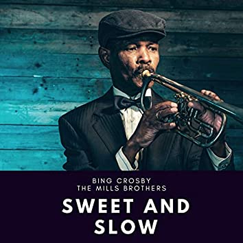Sweet and Slow