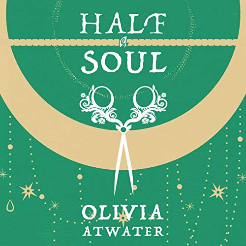 Half a Soul Audiobook By Olivia Atwater cover art
