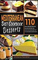 Mediterranean Diet Cookbook: 110 Quick and Easy Desserts Recipes That Busy and Novice Can Cook Every Day To Lose Weight Effortlessly