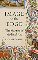 Image on the Edge: The Margins of Medieval Art