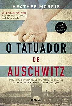 O tatuador de Auschwitz (Portuguese Edition) by [Heather Morris, Pete Rissati, Carol Caires Coelho]