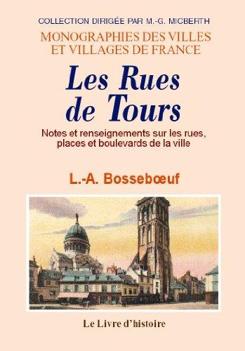 Tours (les Rues de). Notes et Renseignements Sur les Rues, Places et Boulevards de la Ville