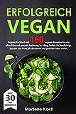 ERFOLGREICH VEGAN: Veganes Kochbuch mit 160 veganen Rezepten für eine pflanzliche und gesunde Ernährung im Alltag. Perfekt für Berufstätige, Sportler und Faule, die abnehmen und gesünder leben wollen.