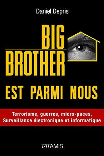 Big Brother est parmi nous : Surveillance électronique et informatique, terrorisme, guerre, Big Data, etc. (French Edition)