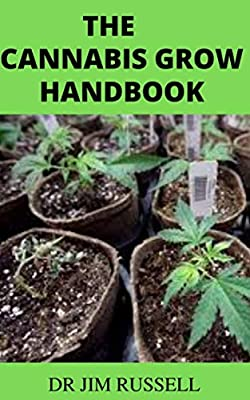 THE CANNABIS GROW HANDBOOK: The Definitive Guide to Growing Marijuana, Indoor and Outdoor for Recreational and Medicinal Use (English Edition)