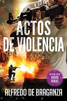 ACTOS DE VIOLENCIA: un thriller de David Ribas (David Ribas (Thrillers en español) nº 10) de [Alfredo De Braganza, Giovanni Banfi]