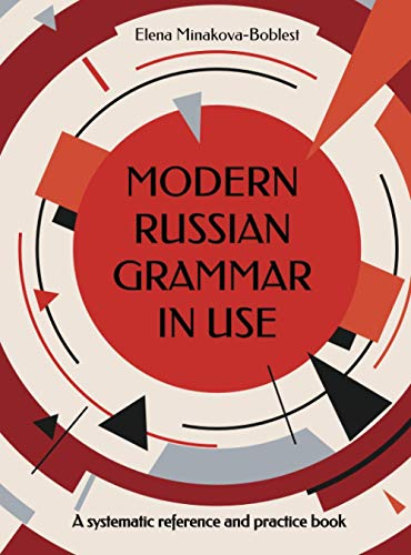 Modern Russian Grammar in Use: A systematic reference and practice book