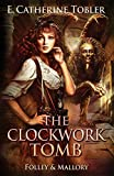 The Clockwork Tomb (Folley & Mallory Adventure) (Volume 4)