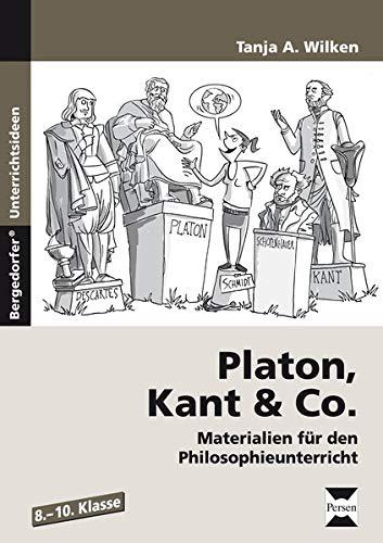 Platon, Kant & Co.: Materialien für den Philosophieunterricht (8. bis 10. Klasse)