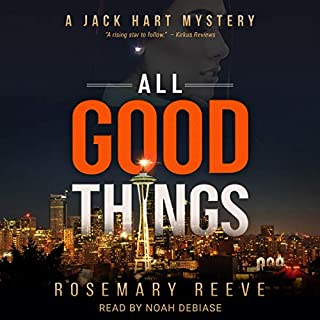 All Good Things     A Jack Hart Mystery, Book 1              By:                                                                                                                                 Rosemary Reeve                               Narrated by:                                                                                                                                 Noah DeBiase                      Length: 10 hrs and 3 mins     15 ratings     Overall 3.7