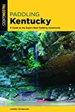 Paddling Kentucky: A Guide to the State s Best Paddling Adventures (Paddling Series)