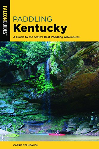 Paddling Kentucky: A Guide to the State's Best Paddling...