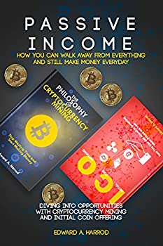 Passive Income  How You Can Walk Away From Everything and Still Make Money Everyday  Diving into Opportunities with Cryptocurrency Mining and Initial Coin Offering