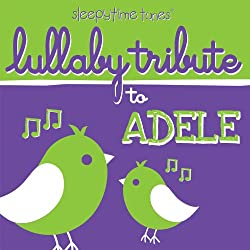 Lullaby Tribute to Adele - Sleepytime Tunes