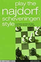 Play the Najdorf: Scheveningen Style--A Complete Repertoire for Black in this Most Dynamic of Openings by John Emms(2003-10-01)