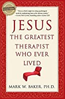 Jesus, the Greatest Therapist Who Ever Lived by Mark W Baker(2007-10-09)