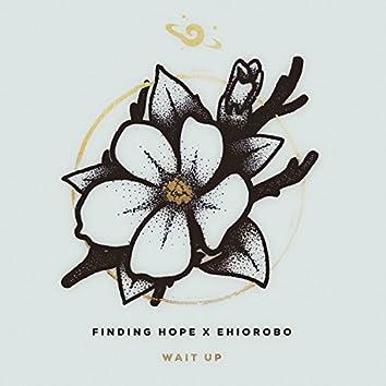 Wait Up (feat. Ehiorobo)